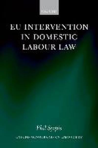 eu-intervention-in-domestic-labour-law-oxford-monographs-on-labour-law-