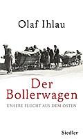 Der Bollerwagen; Unsere Flucht aus dem Osten; ...