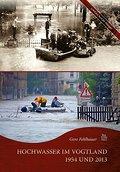 Hochwasser im Vogtland 1954 und 2013; Archivb ...
