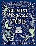 Greatest Magical Stories, chosen by Michael Morpurgo