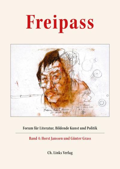 Freipass: Forum für Literatur, Bildende Kunst und Politik Band 4: Horst Janssen und Günter Grass Schriften der Günter und Ute Grass Stiftung