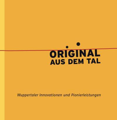 original-aus-dem-tal-wuppertaler-innovationen-und-pionierleistungen
