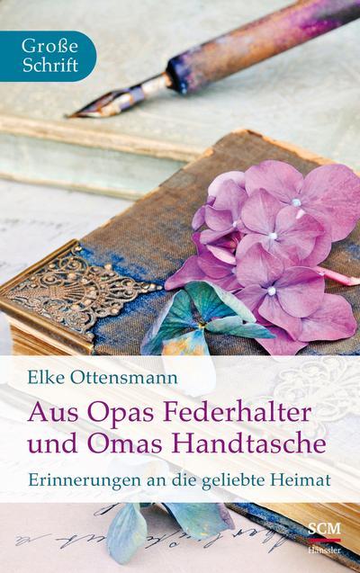 aus-opas-federhalter-und-omas-handtasche-erinnerungen-an-die-geliebte-heimat-hanssler-gro-druck-