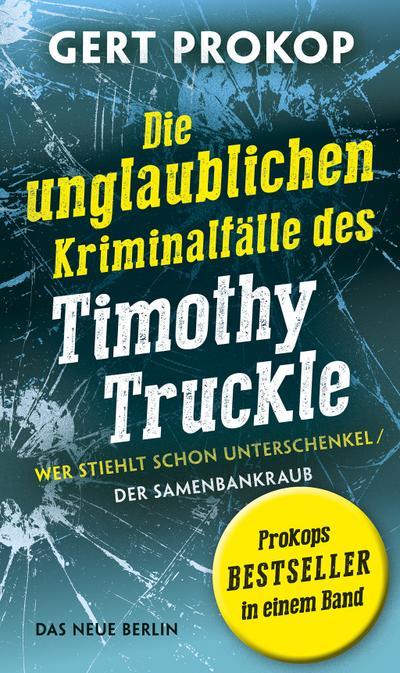 Wer stiehlt schon Unterschenkel / Der Samenbankraub: Die unglaublichen Kriminalfälle des Timothy Truckle