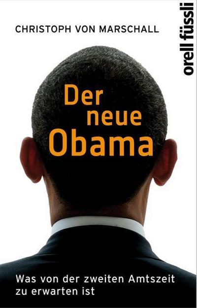 Der neue Obama: Was von der zweiten Amtszeit zu erwarten ist - Orell Füssli - Broschiert, Deutsch, Christoph von Marschall, Was von der zweiten Amtszeit zu erwarten ist, Was von der zweiten Amtszeit zu erwarten ist