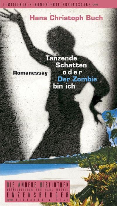 Tanzende Schatten oder Der Zombie bin ich: Romanessay (Die Andere Bibliothek)