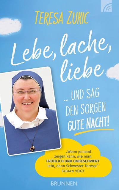 Lebe, lache, liebe ... und sag den Sorgen Gute Nacht! - Brunnen - Gebundene Ausgabe, Deutsch, Teresa Zukic, ,