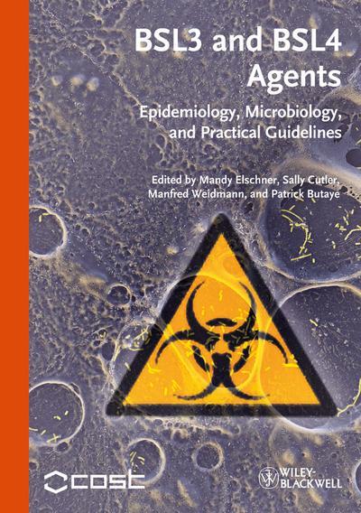 BSL3 and BSL4 Agents: Epidemiology, Microbiology, and Practical Guidelines - Wiley-VCH Verlag Gmbh & Co. Kgaa - Gebundene Ausgabe, Englisch, Mandy Elschner, Epidemiology, Microbiology, and Practical Guidelines, Epidemiology, Microbiology, and Practical Guidelines