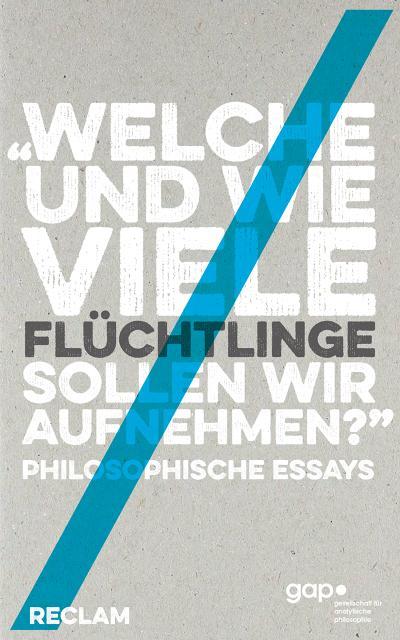 »Welche und wie viele Flüchtlinge sollen wir aufnehmen?«: Philosophische Essays