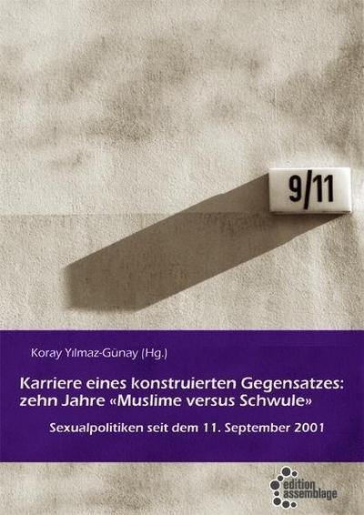 """Karriere eines konstruierten Gegensatzes: Zehn Jahre Muslime versus Schwule"""": Sexualpolitiken seit dem 11. September 2001"""""""