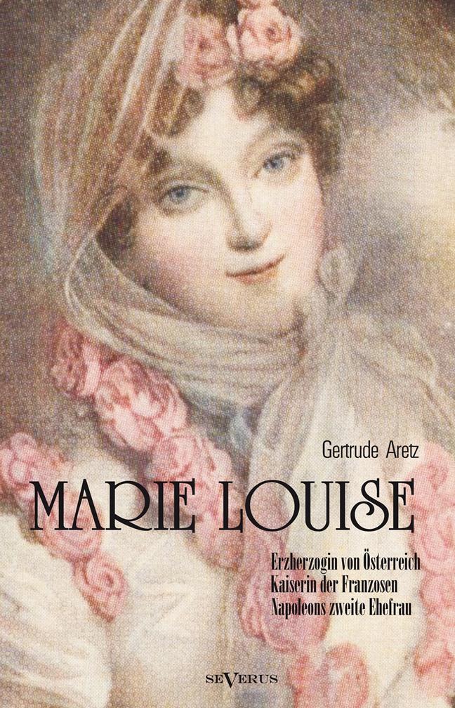 Gertrude-Aretz-Hrsg-Marie-Louise-Erzherzogin-von-Osterr-9783863473969
