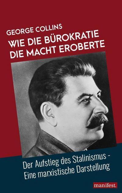Wie die Bürokratie die Macht eroberte: Der Aufstieg des Stalinismus - Eine marxistische Darstellung (Marxistische Schriften)