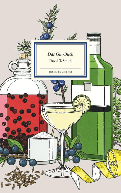 Das Gin-Buch: Alles Wissenswerte von Gin & Tonic bis Wacholder (Insel-Bücherei)