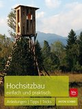 Hochsitzbau einfach und praktisch: Anleitunge ...