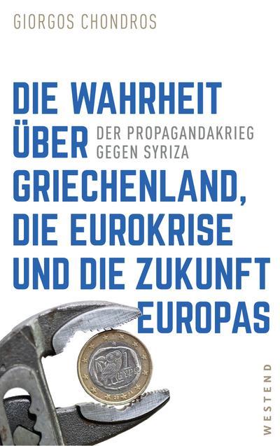 Die Wahrheit über Griechenland, die Eurokrise und die Zukunft Europas: Der Propagandakrieg gegen Syriza