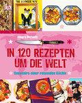 In 120 Rezepten um die Welt: Souvenirs einer  ...