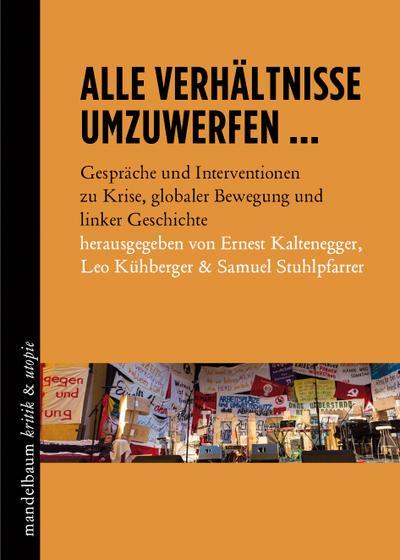 Alle Verhältnisse umzuwerfen ...: Gespräche und Interventionen zu Krise, globaler Bewegung und linker Geschichte