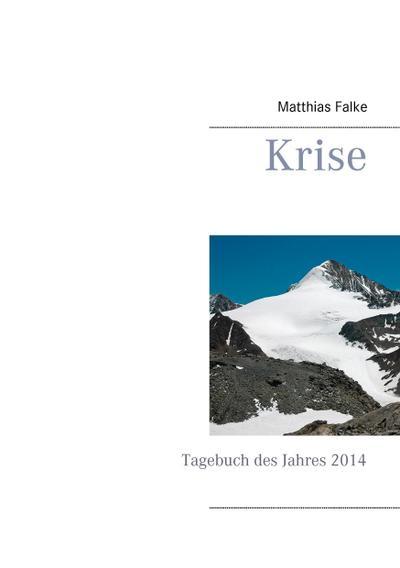 Krise: Tagebuch des Jahres 2014 - Books On Demand - Tageskalender, Deutsch, Matthias Falke, Tagebuch des Jahres 2014, Tagebuch des Jahres 2014