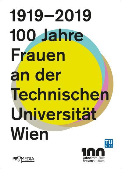 1919-2019: 100 Jahre Frauen an der Technischen Universität Wien