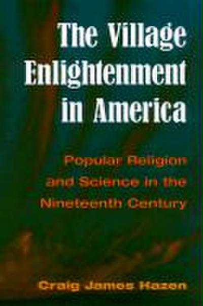 the-village-enlightenment-in-america-popular-religion-science-in-the-19th-century-popular-religi, 3.68 EUR @ regalfrei-de
