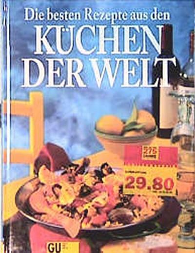 Die besten Rezepte aus den Küchen der Welt, Jubiläumsausgabe, Sonderleistung Kochen - 1997 Gräfe Und Unzer - Broschiert, Deutsch, Michael Brauner, ,