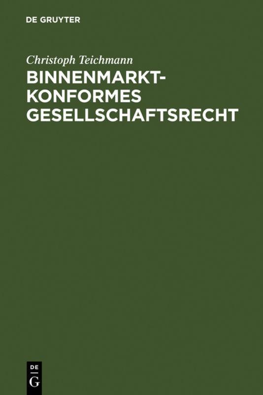 Binnenmarktkonformes Gesellschaftsrecht - Christoph Teichman ... 9783899492378