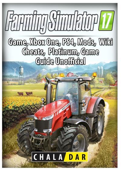 Farming Simulator 17 Platinum Edition Game Guide Unofficial - HIDDENSTUFF ENTERTAINMENT LLC. - Taschenbuch, Englisch, Chala Dar, ,