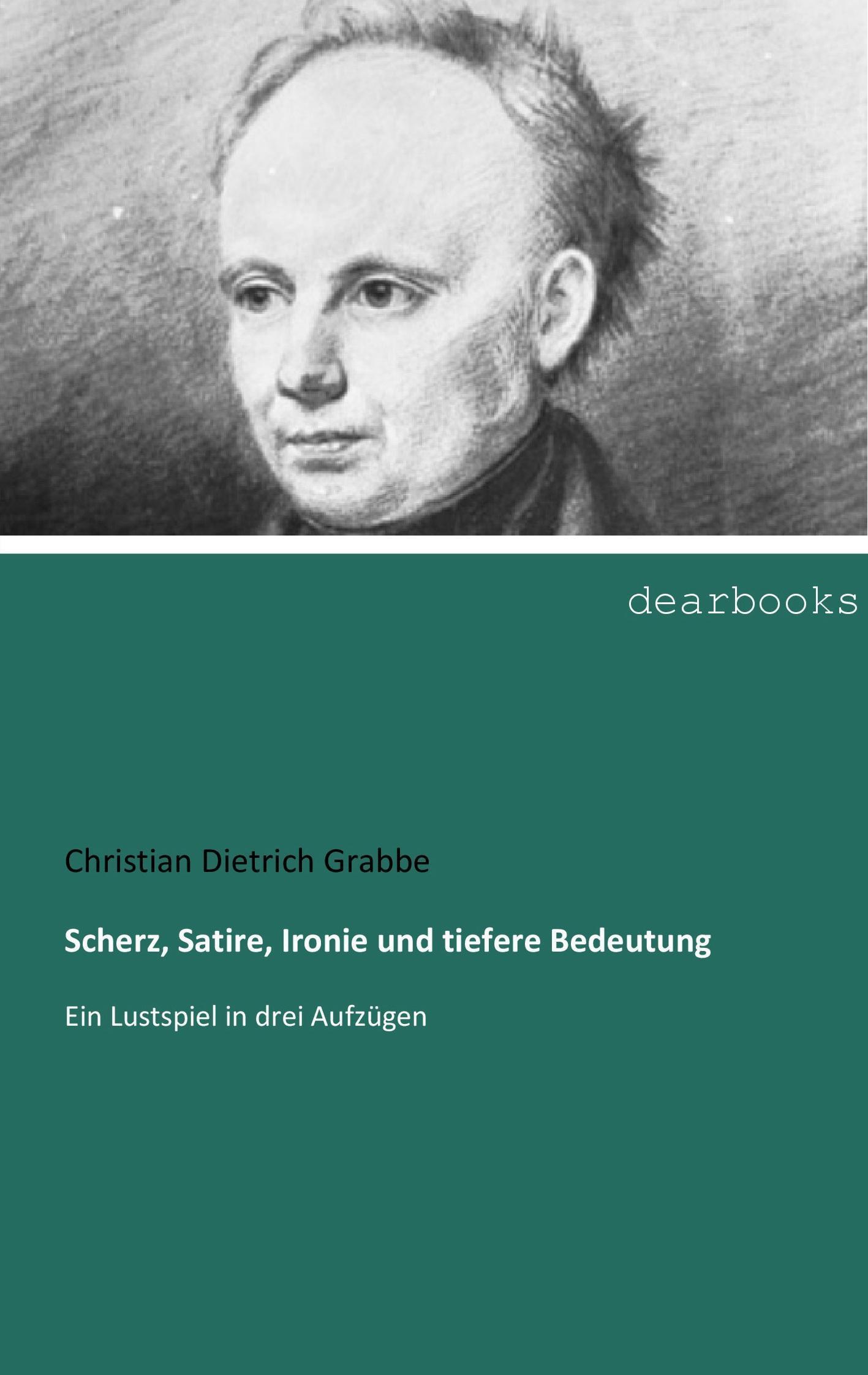 Scherz-Satire-Ironie-und-tiefere-Bedeutung-Christian-Dietrich-Grabbe