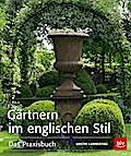 Gärtnern im englischen Stil; Das Praxisbuch   ...