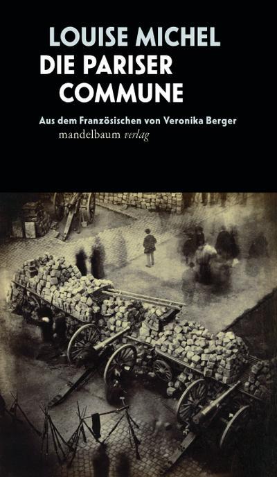 Die Pariser Commune: Aus dem Französischen von Veronika Berger (edition mandelbaum)