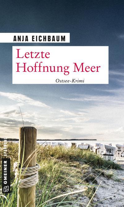 Letzte Hoffnung Meer: Kriminalroman (Kriminalromane im GMEINER-Verlag)