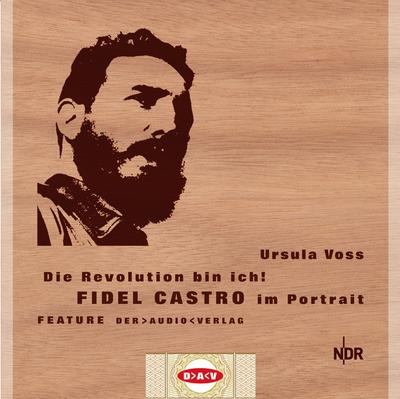 Die Revolution bin ich! Fidel Castro im Portrait: Feature (1 CD)