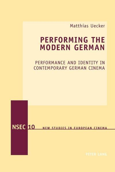 performing-the-modern-german-performance-and-identity-in-contemporary-german-cinema-new-studies-in