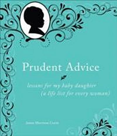 prudent-advice-lessons-for-my-baby-daughter-a-life-list-for-every-woman-