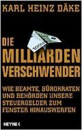 Die Milliarden-Verschwender: Wie Beamte, Büro ...