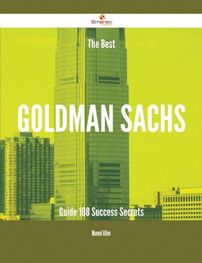 The Best Goldman Sachs Guide - 108 Success Secrets