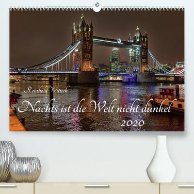 Nachts ist die Welt nicht dunkel(Premium, hochwertiger DIN A2 Wandkalender 2020, Kunstdruck in Hochglanz): Faszinierende Nachtaufnahmen des bekannten ... (Monatskalender, 14 Seiten ) (CALVENDO Orte)