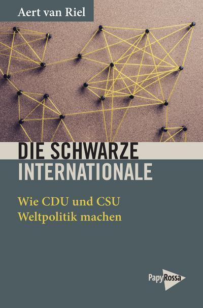Die Schwarze Internationale: Wie CDU und CSU Weltpolitik machen (Neue Kleine Bibliothek)