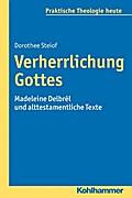Verherrlichung Gottes: Madeleine Delbrêl und alttestamentliche Texte. (Praktische Theologie heute Bd. 131)