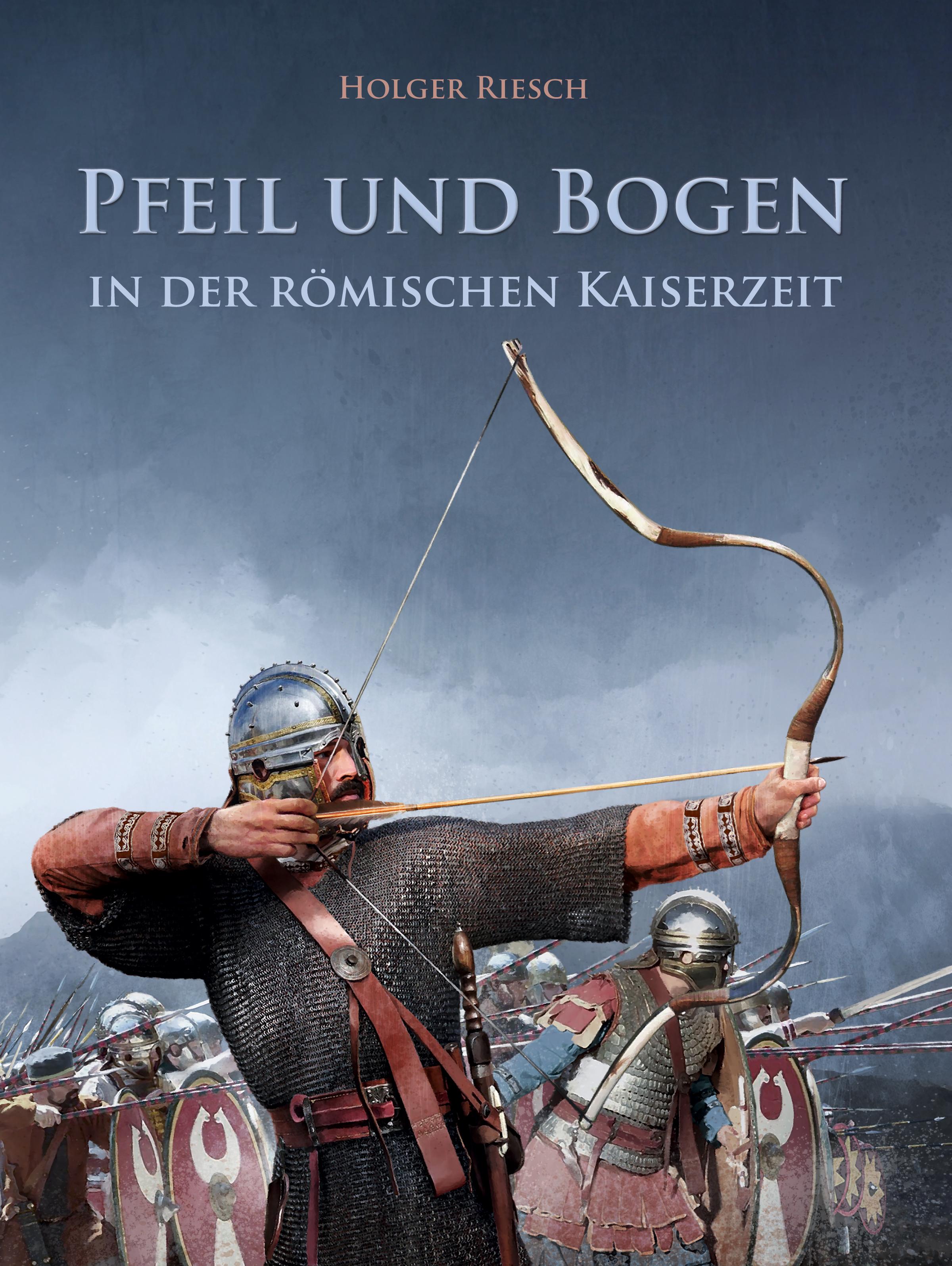 NEU-Pfeil-und-Bogen-in-der-roemischen-Kaiserzeit-Holger-Riesch-921500
