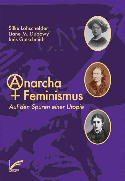 AnarchaFeminismus: Auf den Spuren einer Utopie