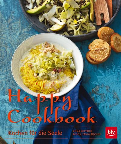 Happy Cookbook  Kochen für die Seele  Fotos v. Bischof, Tanja  Deutsch  60 farb. Abb.