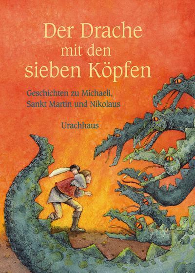 Der Drache mit den sieben Köpfen: Geschichten zu Michaeli, Sankt Martin und Nikolaus