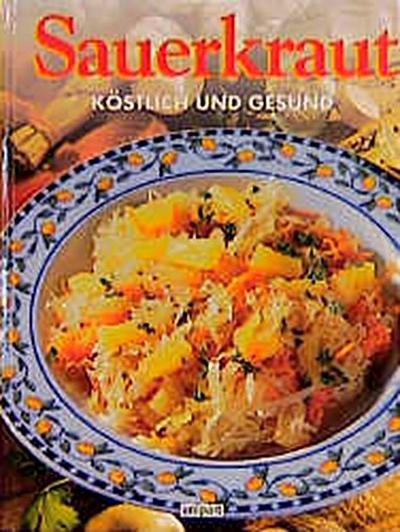 Sauerkraut - Unipart - Gebundene Ausgabe, Deutsch, Autor unbekannt, Köstlich und gesund, Köstlich und gesund