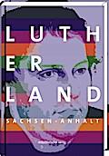 Lutherland Sachsen-Anhalt; Hrsg. v. IMG Sachs ...