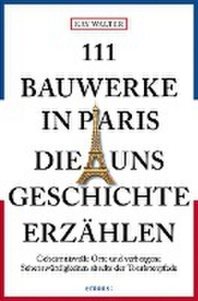 111 Bauwerke in Paris, die uns Geschichte erzählen  Reiseführer  111...  Deutsch  Mit zahlreichen Fotografien