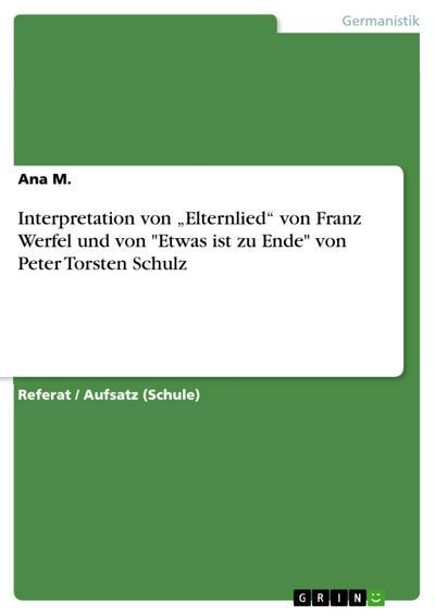 Interpretation von Elternlied von Franz Werfel und von Etwas ist zu Ende von Peter Torsten Schulz