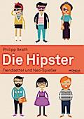 Die Hipster: Trendsetter und Neo-Spießer