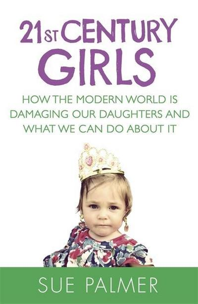 21st-century-girls-how-the-modern-world-is-damaging-our-daughters-and-what-we-can-do-about-it