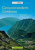 Genusswandern Gardasee: 40 Traumtouren zwisch ...